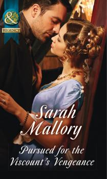 Читать Pursued For The Viscount's Vengeance - Sarah Mallory