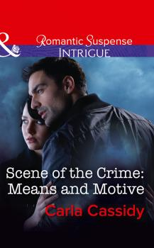 Читать Scene Of The Crime: Means And Motive - Carla  Cassidy