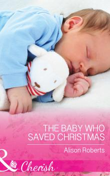 Читать The Baby Who Saved Christmas - Alison Roberts