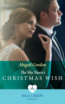 Читать The Shy Nurse's Christmas Wish - Abigail  Gordon