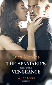 Читать The Spaniard's Pleasurable Vengeance - Lucy  Monroe
