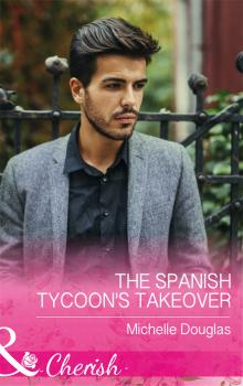 Читать The Spanish Tycoon's Takeover - Michelle  Douglas