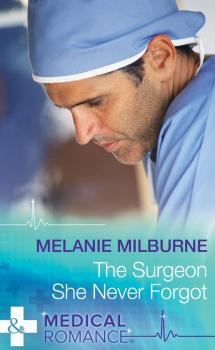 Читать The Surgeon She Never Forgot - Melanie  Milburne