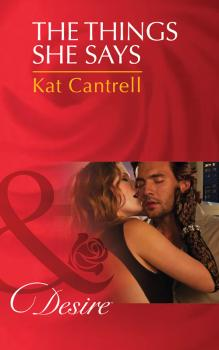 Читать The Things She Says - Kat Cantrell