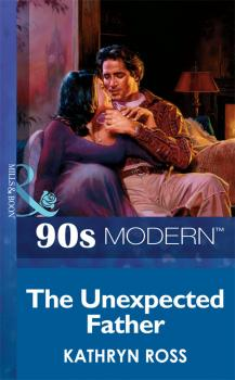 Читать The Unexpected Father - Kathryn  Ross