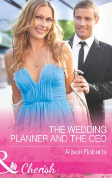Читать The Wedding Planner and the CEO - Alison Roberts