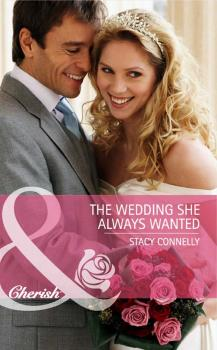 Читать The Wedding She Always Wanted - Stacy  Connelly