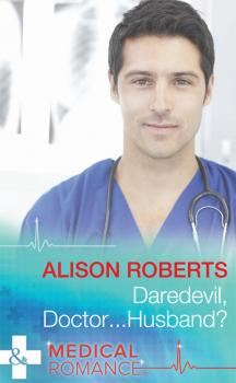 Читать Daredevil, Doctor...Husband? - Alison Roberts