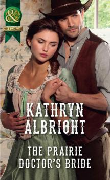 Читать The Prairie Doctor's Bride - Kathryn  Albright