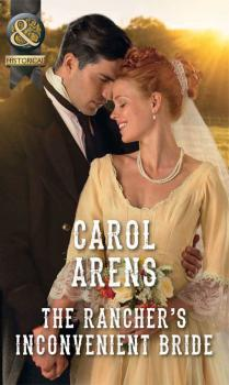 Читать The Rancher's Inconvenient Bride - Carol Arens