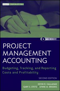 Читать Project Management Accounting. Budgeting, Tracking, and Reporting Costs and Profitability - Kevin Callahan R.
