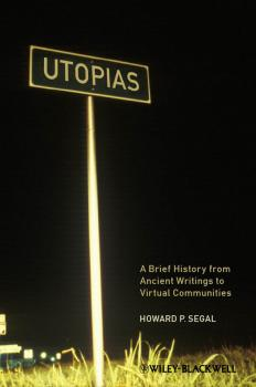 Читать Utopias. A Brief History from Ancient Writings to Virtual Communities - Howard Segal P.