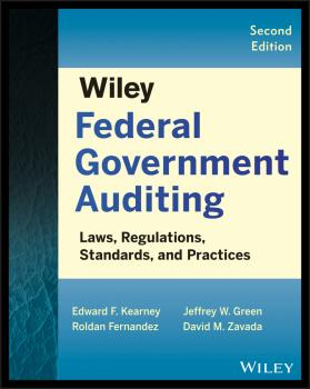 Читать Wiley Federal Government Auditing. Laws, Regulations, Standards, Practices, and Sarbanes-Oxley - Roldan  Fernandez
