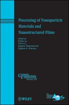 Читать Processing of Nanoparticle Materials and Nanostructured Films - Kathy  Lu