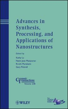 Читать Advances in Synthesis, Processing, and Applications of Nanostructures - Kathy  Lu