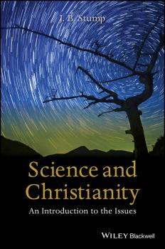 Читать Science and Christianity. An Introduction to the Issues - J. Stump B.