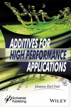 Читать Additives for High Performance Applications. Chemistry and Applications - Johannes Fink Karl