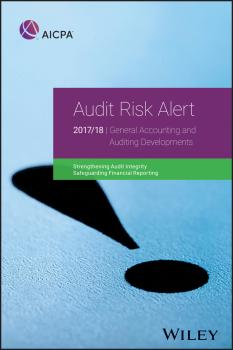 Читать Audit Risk Alert. General Accounting and Auditing Developments, 2017/18 - AICPA