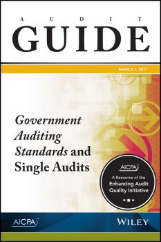 Читать Audit Guide. Government Auditing Standards and Single Audits 2017 - AICPA