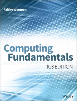 Читать Computing Fundamentals. IC3 Edition - Faithe  Wempen