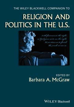 Читать The Wiley Blackwell Companion to Religion and Politics in the U.S. - Barbara McGraw A.