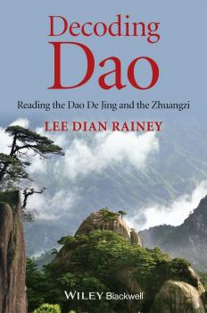 Читать Decoding Dao. Reading the Dao De Jing (Tao Te Ching) and the Zhuangzi (Chuang Tzu) - Lee Rainey Dian
