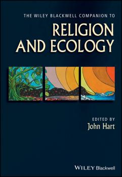 Читать The Wiley Blackwell Companion to Religion and Ecology - John  Hart