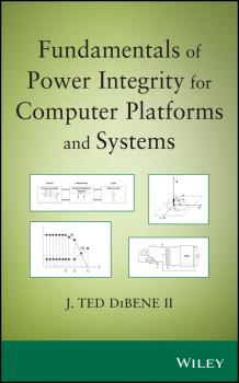 Читать Fundamentals of Power Integrity for Computer Platforms and Systems - Joseph T. DiBene, II