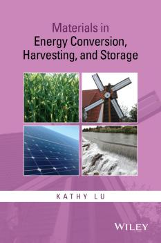 Читать Materials in Energy Conversion, Harvesting, and Storage - Kathy  Lu
