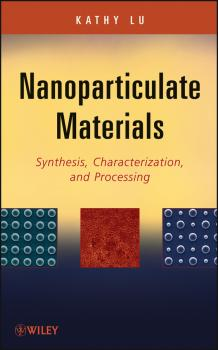 Читать Nanoparticulate Materials. Synthesis, Characterization, and Processing - Kathy  Lu