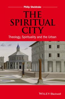 Читать The Spiritual City. Theology, Spirituality, and the Urban - Philip  Sheldrake