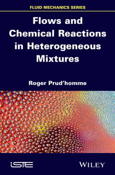 Читать Flows and Chemical Reactions in Heterogeneous Mixtures - Roger  Prud'homme