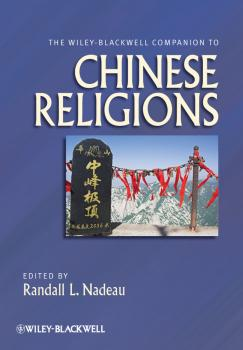 Читать The Wiley-Blackwell Companion to Chinese Religions - Randall Nadeau L.