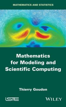 Читать Mathematics for Modeling and Scientific Computing - Thierry  Goudon