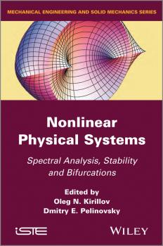 Читать Nonlinear Physical Systems. Spectral Analysis, Stability and Bifurcations - Oleg Kirillov N.