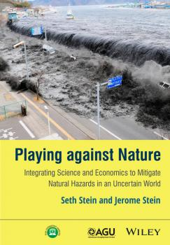 Читать Playing against Nature. Integrating Science and Economics to Mitigate Natural Hazards in an Uncertain World - Seth  Stein