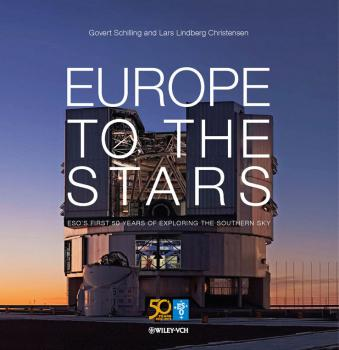 Читать Europe to the Stars. ESO's First 50 Years of Exploring the Southern Sky - Govert  Schilling