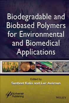Читать Biodegradable and Biobased Polymers for Environmental and Biomedical Applications - Susheel  Kalia
