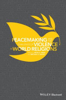 Читать Peacemaking and the Challenge of Violence in World Religions - Michael Duffey K.