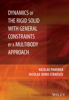 Читать Dynamics of the Rigid Solid with General Constraints by a Multibody Approach - Nicolae-Doru  Stanescu