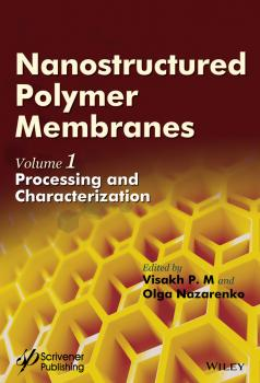 Читать Nanostructured Polymer Membranes, Volume 1. Processing and Characterization - Olga  Nazarenko