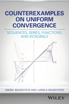 Читать Counterexamples on Uniform Convergence. Sequences, Series, Functions, and Integrals - Andrei  Bourchtein