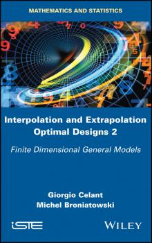 Читать Interpolation and Extrapolation Optimal Designs 2. Finite Dimensional General Models - Giorgio  Celant