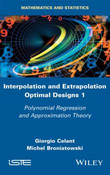 Читать Interpolation and Extrapolation Optimal Designs V1. Polynomial Regression and Approximation Theory - Giorgio  Celant