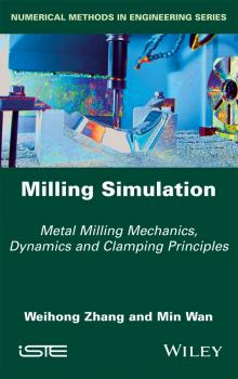 Читать Milling Simulation. Metal Milling Mechanics, Dynamics and Clamping Principles - Weihong  Zhang