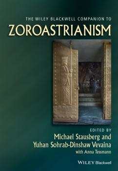 Читать The Wiley Blackwell Companion to Zoroastrianism - Michael  Stausberg