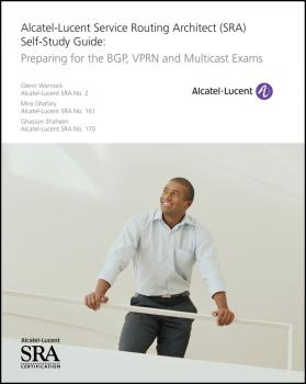 Читать Alcatel-Lucent Service Routing Architect (SRA) Self-Study Guide. Preparing for the BGP, VPRN and Multicast Exams - Glenn  Warnock