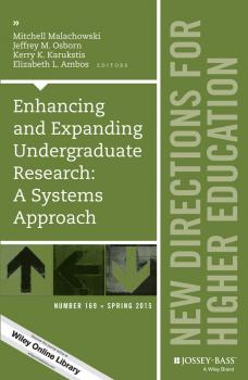 Читать Enhancing and Expanding Undergraduate Research: A Systems Approach. New Directions for Higher Education, Number 169 - Mitchell  Malachowski