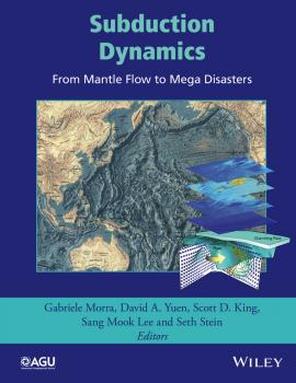 Читать Subduction Dynamics: From Mantle Flow to Mega Disasters - Seth  Stein