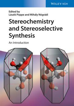 Читать Stereochemistry and Stereoselective Synthesis. An Introduction - Gábor Hornyánszky